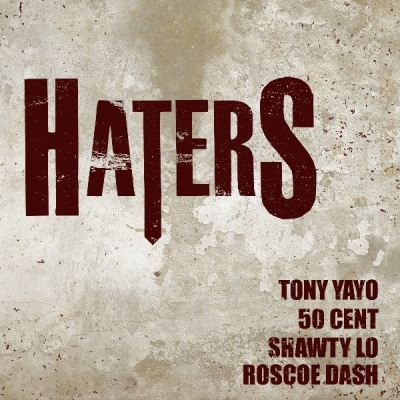 Tony Yayo ft. 50 Cent x Roscoe Dash x Shawty Lo – Haters