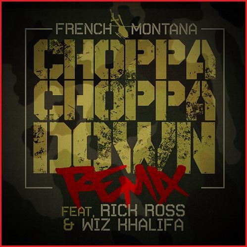 French Montana ft. Rick Ross & Wiz Khalifa – Choppa Choppa Down (Remix)