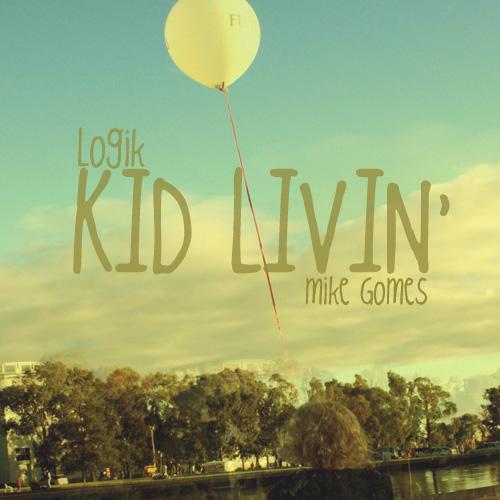 LOGiK ft. Mike Gomes – Kid Livin'