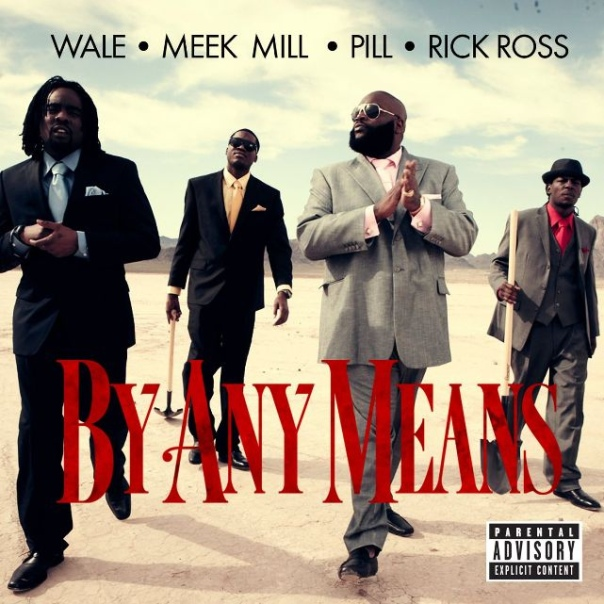 Wale ft. Meek Mill x Pill x Rick Ross – By Any Means