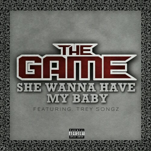 The Game ft. Trey Songz – She Wanna Have My Baby