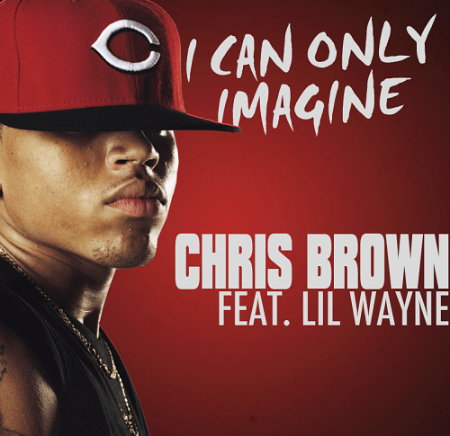 Chris Brown ft. Lil Wayne – I Can Only Imagine