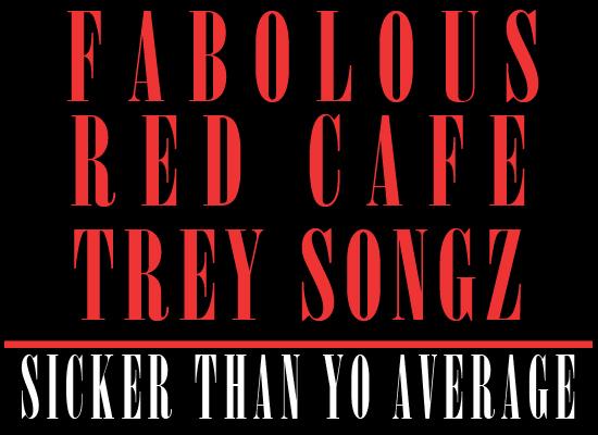Fabolous ft. Trey Songz x Red Cafe – Sicker Than Yo Average