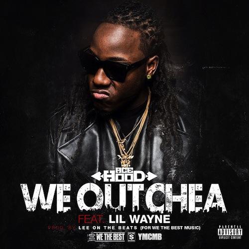 a2e47c15cfae5 Ace Hood ft. Lil Wayne – We Outchea